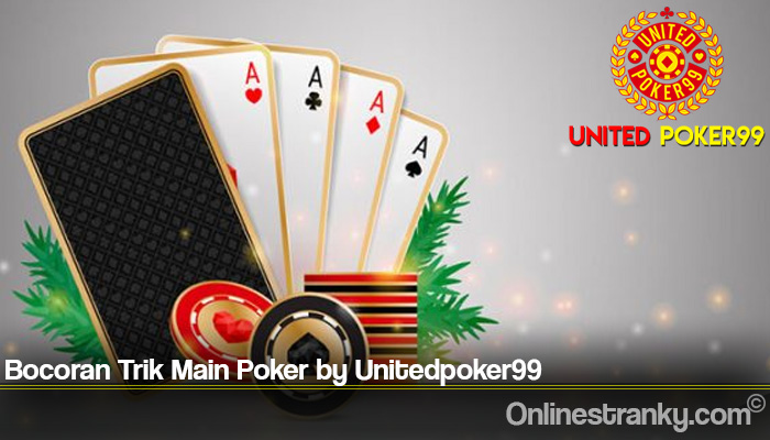 Bocoran Trik Main Poker by Unitedpoker99