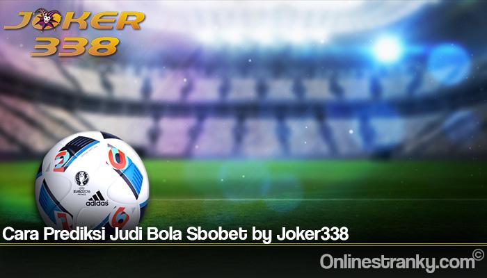 Cara Prediksi Judi Bola Sbobet by Joker338