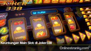 Keuntungan Main Slot di Joker338