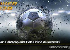 Trik Main Handicap Judi Bola Online di Joker338