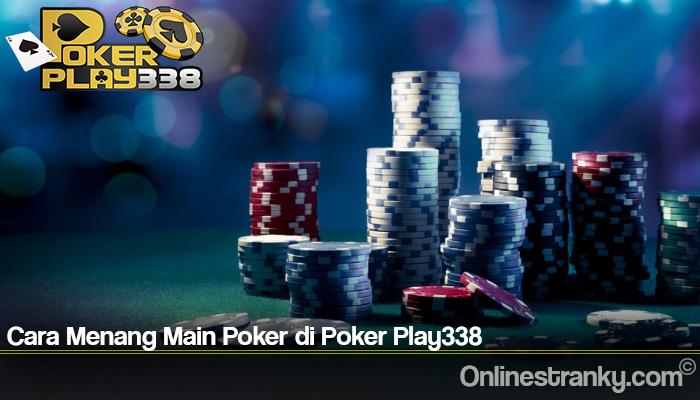 Cara Menang Main Poker di Poker Play338