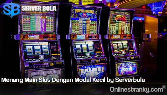 Menang Main Slot Dengan Modal Kecil by Serverbola