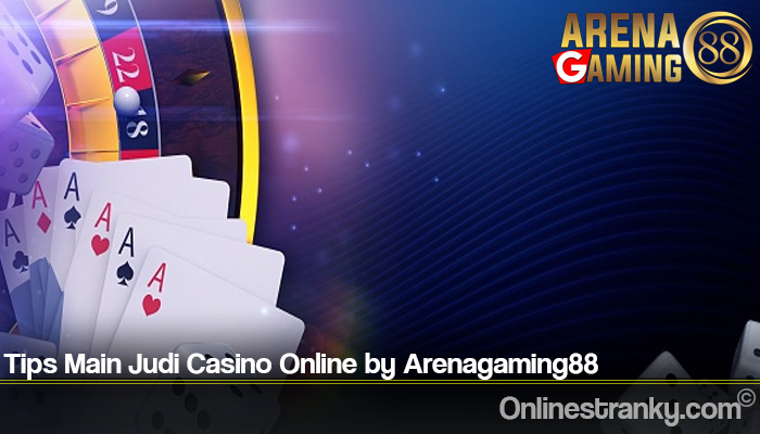 Tips Main Judi Casino Online by Arenagaming88
