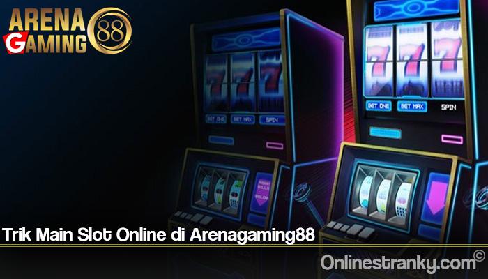 Trik Main Slot Online di Arenagaming88